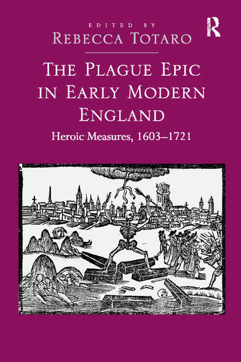 The Plague Epic in Early Modern England Heroic Measures, 1603–1721 book cover