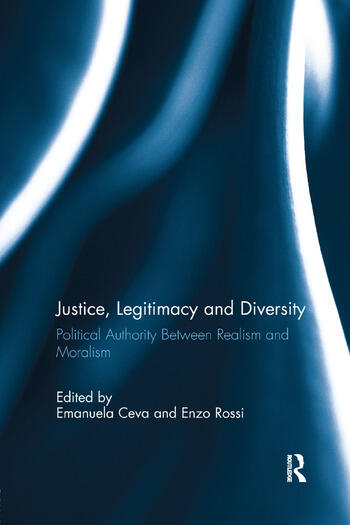 Justice, Legitimacy, and Diversity Political Authority Between Realism and Moralism book cover