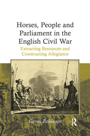 Horses, People and Parliament in the English Civil War Extracting Resources and Constructing Allegiance book cover
