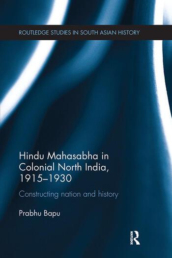 Hindu Mahasabha in Colonial North India, 1915-1930 Constructing Nation and History book cover