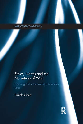 Ethics, Norms and the Narratives of War Creating and Encountering the Enemy Other book cover