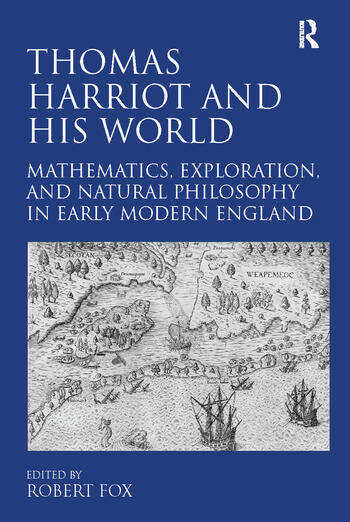 Thomas Harriot and His World Mathematics, Exploration, and Natural Philosophy in Early Modern England book cover