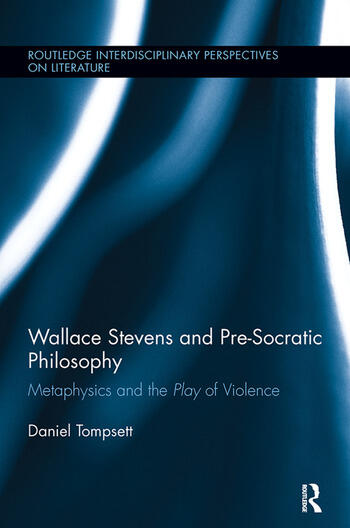 Wallace Stevens and Pre-Socratic Philosophy Metaphysics and the Play of Violence book cover