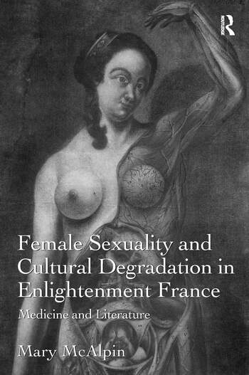 Female Sexuality and Cultural Degradation in Enlightenment France Medicine and Literature book cover