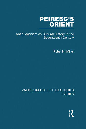 Peiresc's Orient Antiquarianism as Cultural History in the Seventeenth Century book cover