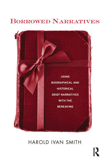 Borrowed Narratives Using Biographical and Historical Grief Narratives With the Bereaving book cover