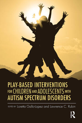 Play-Based Interventions for Children and Adolescents with Autism Spectrum Disorders book cover