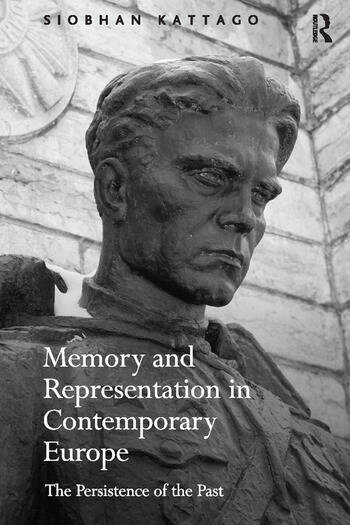 Memory and Representation in Contemporary Europe The Persistence of the Past book cover