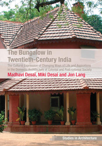 The Bungalow in Twentieth-Century India The Cultural Expression of Changing Ways of Life and Aspirations in the Domestic Architecture of Colonial and Post-colonial Society book cover