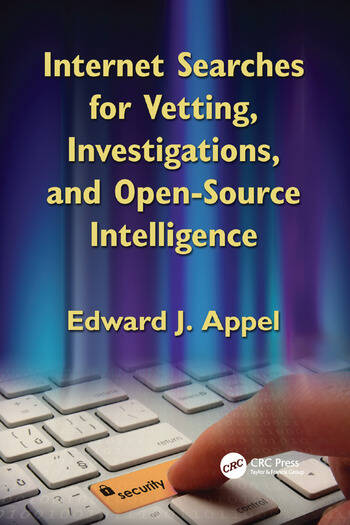 Internet Searches for Vetting, Investigations, and Open-Source Intelligence Internet Searches for Vetting, Investigations, and Open-Source Intelligence, Second Edition book cover