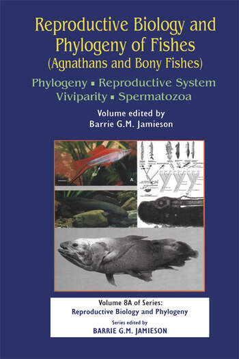 Reproductive Biology and Phylogeny of Fishes (Agnathans and Bony Fishes) Phylogeny, Reproductive System, Viviparity, Spermatozoa book cover