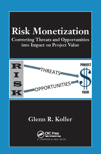 Risk Monetization Converting Threats and Opportunities into Impact on Project Value book cover