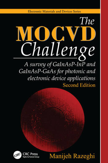The MOCVD Challenge A survey of GaInAsP-InP and GaInAsP-GaAs for photonic and electronic device applications, Second Edition book cover