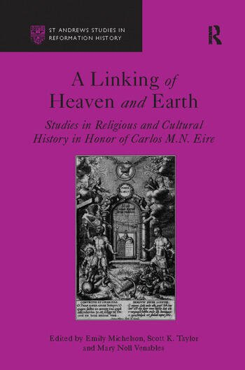 A Linking of Heaven and Earth Studies in Religious and Cultural History in Honor of Carlos M.N. Eire book cover