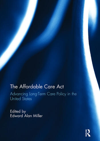 The Affordable Care Act Advancing Long-Term Care Policy in the United States book cover