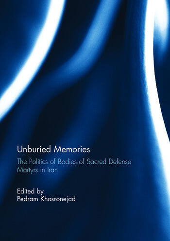 Unburied Memories: The Politics of Bodies of Sacred Defense Martyrs in Iran book cover
