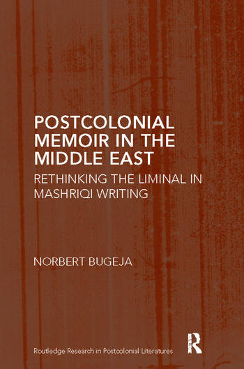 Postcolonial Memoir in the Middle East Rethinking the Liminal in Mashriqi Writing book cover