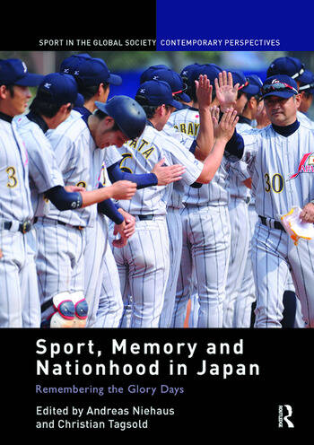 Sport, Memory and Nationhood in Japan Remembering the Glory Days book cover