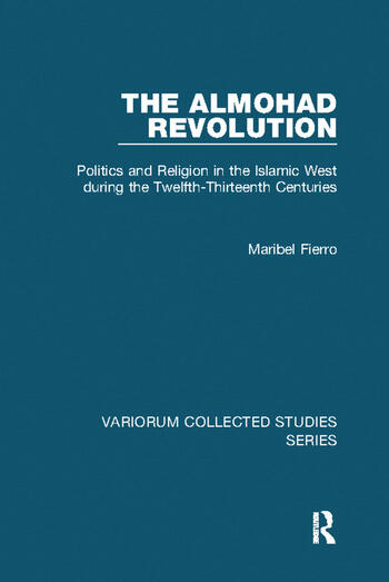 The Almohad Revolution Politics and Religion in the Islamic West during the Twelfth-Thirteenth Centuries book cover