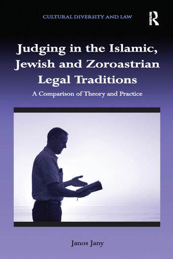 Judging in the Islamic, Jewish and Zoroastrian Legal Traditions A Comparison of Theory and Practice book cover