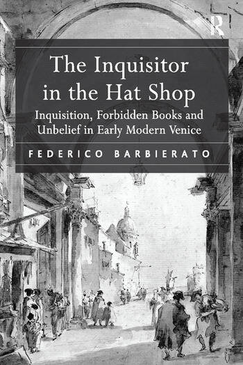 The Inquisitor in the Hat Shop Inquisition, Forbidden Books and Unbelief in Early Modern Venice book cover