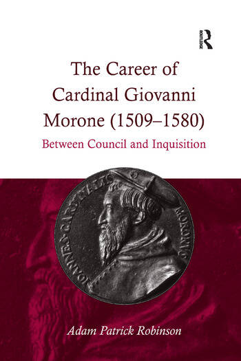 The Career of Cardinal Giovanni Morone (1509–1580) Between Council and Inquisition book cover