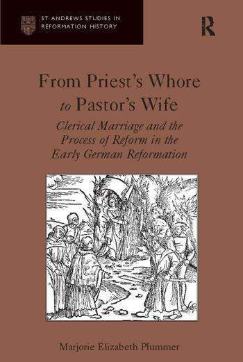 From Priest's Whore to Pastor's Wife Clerical Marriage and the Process of Reform in the Early German Reformation book cover