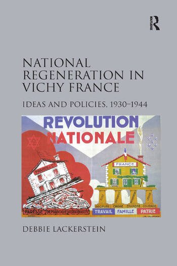 National Regeneration in Vichy France Ideas and Policies, 1930–1944 book cover
