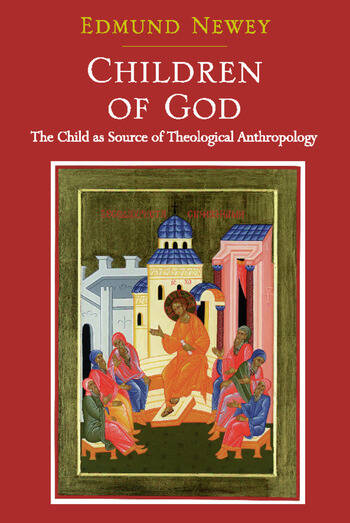 Children of God The Child as Source of Theological Anthropology book cover