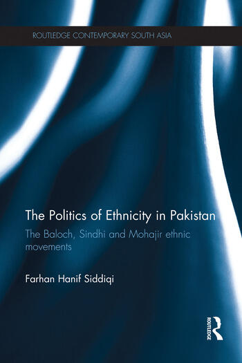 The Politics of Ethnicity in Pakistan The Baloch, Sindhi and Mohajir Ethnic Movements book cover