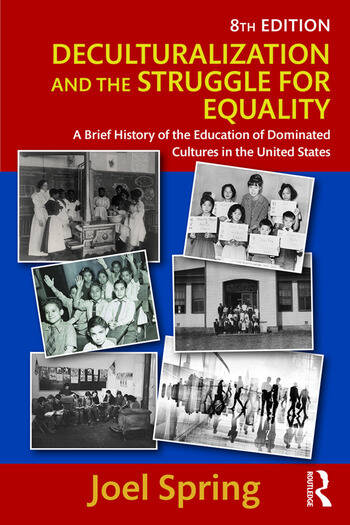 Deculturalization and the Struggle for Equality A Brief History of the Education of Dominated Cultures in the United States book cover