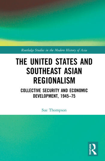 The United States and Southeast Asian Regionalism Collective Security and Economic Development, 1945–75 book cover