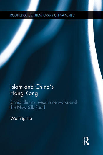 Islam and China's Hong Kong Ethnic Identity, Muslim Networks and the New Silk Road book cover