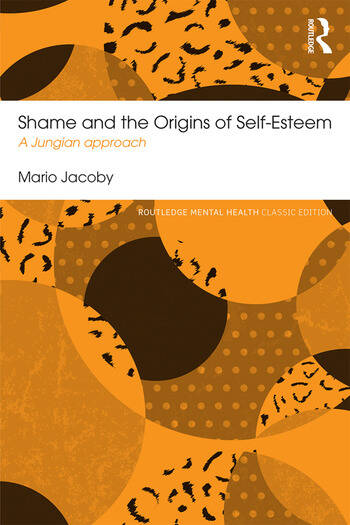 Shame and the Origins of Self-Esteem A Jungian approach book cover
