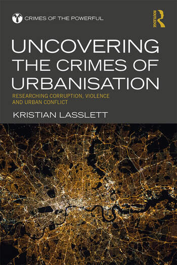 Uncovering the Crimes of Urbanisation Researching Corruption, Violence and Urban Conflict book cover