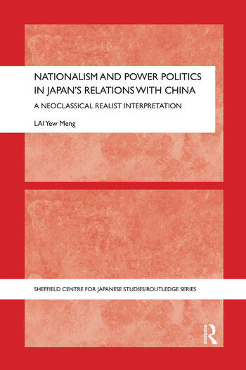 Nationalism and Power Politics in Japan's Relations with China A Neoclassical Realist Interpretation book cover