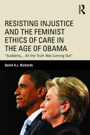 """Resisting Injustice and the Feminist Ethics of Care in the Age of Obama """"Suddenly,…All the Truth Was Coming Out"""" book cover"""