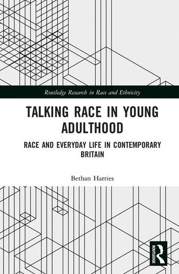 Talking Race in Young Adulthood Race and Everyday Life in Contemporary Britain book cover