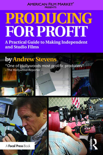 Producing for Profit A Practical Guide to Making Independent and Studio Films book cover