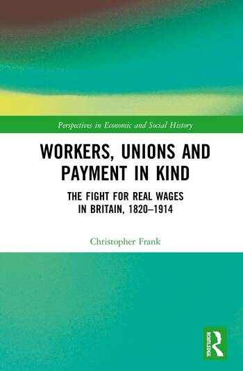 Workers, Unions and Payment in Kind The Fight for Real Wages in Britain, 1820–1914 book cover