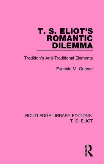 T. S. Eliot's Romantic Dilemma Tradition's Anti-Traditional Elements book cover