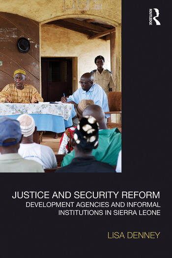 Justice and Security Reform Development Agencies and Informal Institutions in Sierra Leone book cover