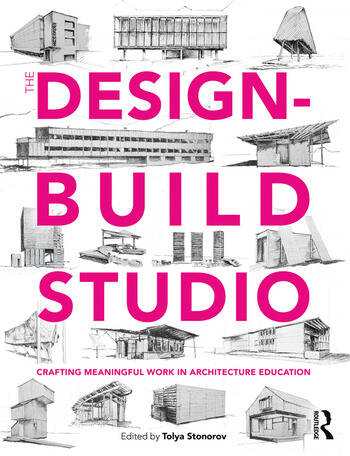 The Design-Build Studio Crafting Meaningful Work in Architecture Education book cover
