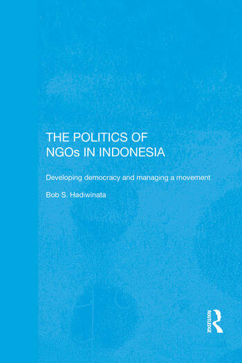 The Politics of NGOs in Indonesia Developing Democracy and Managing a Movement book cover