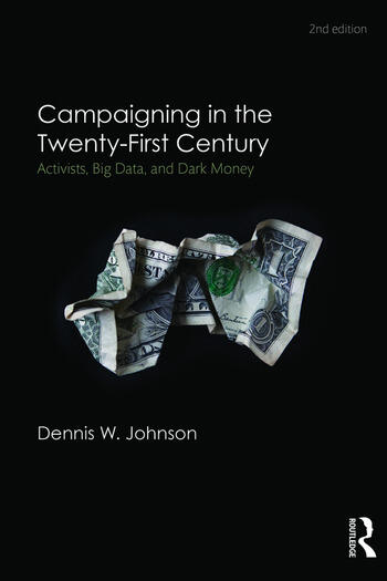 Campaigning in the Twenty-First Century Activism, Big Data, and Dark Money book cover