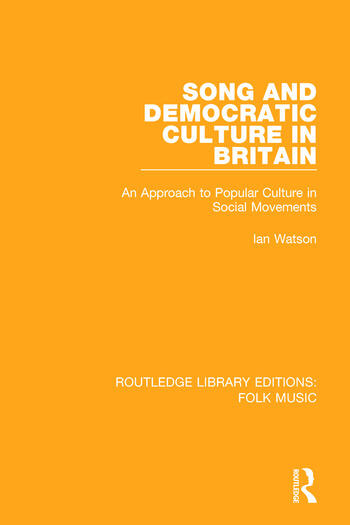 Song and Democratic Culture in Britain An Approach to Popular Culture in Social Movements book cover