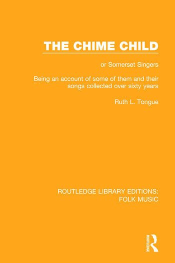The Chime Child or Somerset Singers Being An Account of Some of Them and Their Songs Collected Over Sixty Years book cover