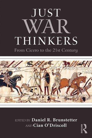 Just War Thinkers From Cicero to the 21st Century book cover
