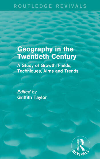 Geography in the Twentieth Century A Study of Growth, Fields, Techniques, Aims and Trends book cover