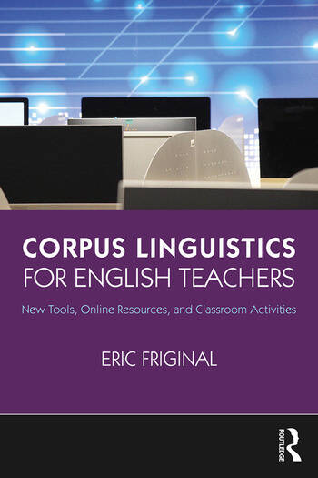 Corpus Linguistics for English Teachers Tools, Online Resources, and Classroom Activities book cover